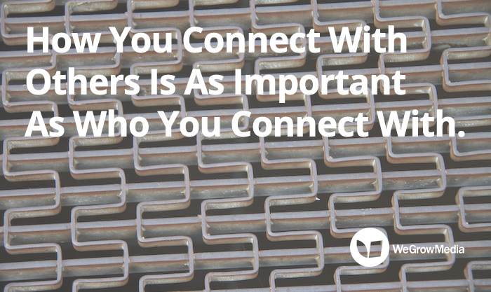How You Connect With Others Is As Important As Who You Connect With