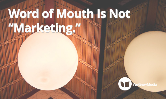 Word of Mouth Is Not Marketing