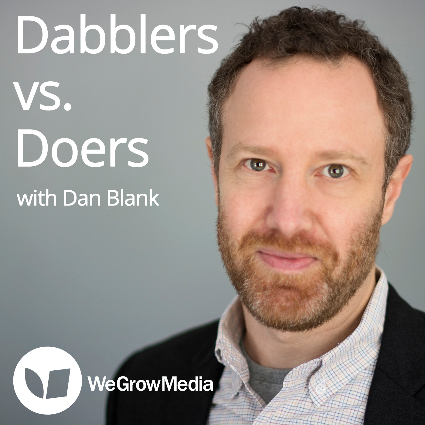 Dabblers vs. Doers - a WeGrowMedia podcast with Dan Blank