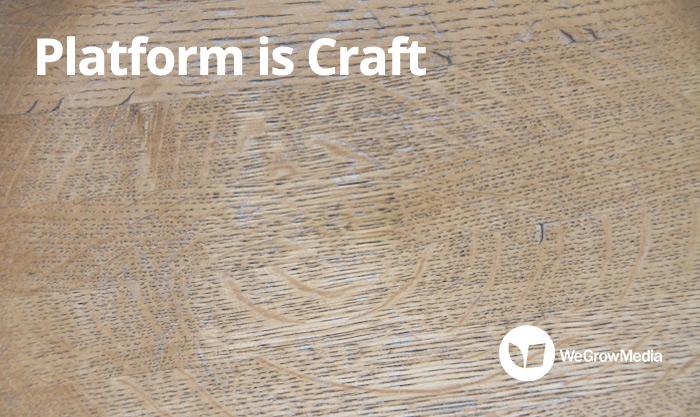 Platform is Craft