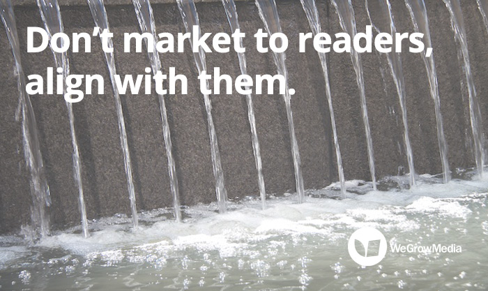 Don't market to readers, align with them.